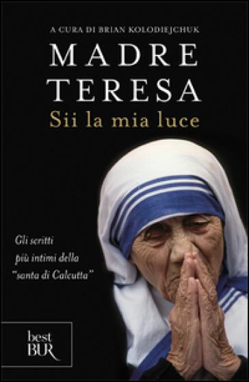 Sii la mia luce - Teresa di Calcutta (santa) |