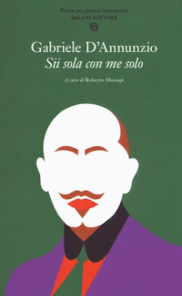 Sii sola con me solo. Poesie per giovani innamorati - Gabriele D'Annunzio | Thecosgala.com