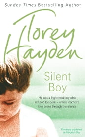Silent Boy: He was a frightened boy who refused to speak - until a teacher s love broke through the silence