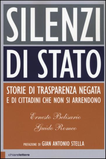 Silenzi di Stato. Storie di trasparenza negata e di cittadini che non si arrendono - Ernesto Belisario |