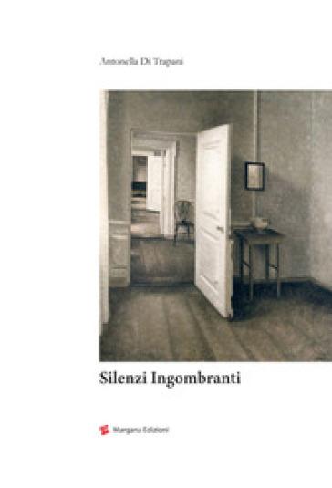 Silenzi ingombranti - Di Trapani Antonella |