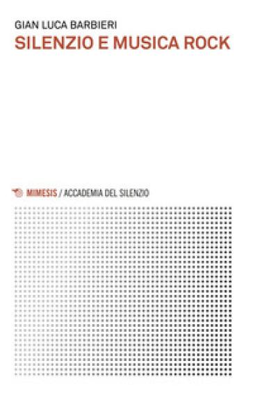 Silenzio e musica rock - Gian Luca Barbieri |
