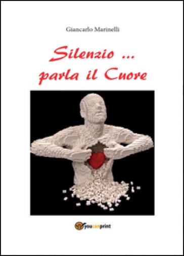 Silenzio... parla il cuore - Giancarlo Marinelli |