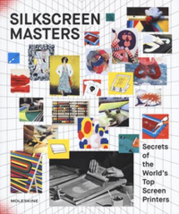 Silkscreen masters. Secrets of the world's top screen printers. Ediz. a colori - John Z. Komurki |