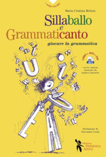 Sillaballo e grammaticanto. Giocare con la grammatica. Con File audio per il download - Maria Cristina Meloni |