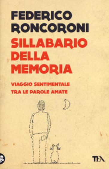 Sillabario della memoria. Viaggio sentimentale tra le parole amate - Federico Roncoroni | Thecosgala.com