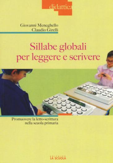 Sillabe globali per leggere e scrivere. Promuovere la letto-scrittura nella scuola primaria - Giovanni Meneghello | Thecosgala.com
