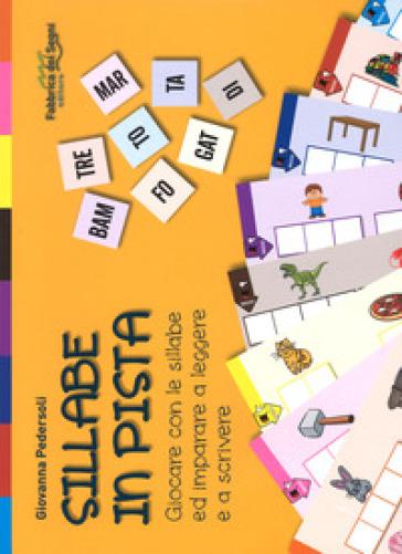 Sillabe in pista. Giocare con le sillabe ed imparare a leggere e a scrivere. Con gadget - Giovanna Pedersoli |