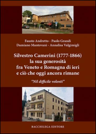 Silvestro Camerini (1777-1866) la sua generosità fra Veneto e Romagna di ieri e ciò che oggi ancora rimane. «Nil difficile volenti» - Fausto Andretto  