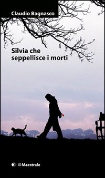 Silvia che seppellisce i morti - Claudio Bagnasco  