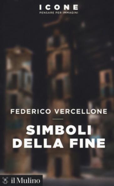 Simboli della fine - Federico Vercellone |