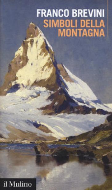 Simboli della montagna - Franco Brevini |
