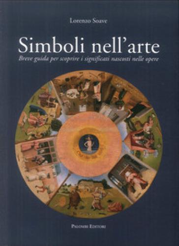 Simboli nell'arte. Breve guida per scoprire i significati nascosti nelle opere - Lorenzo Soave |