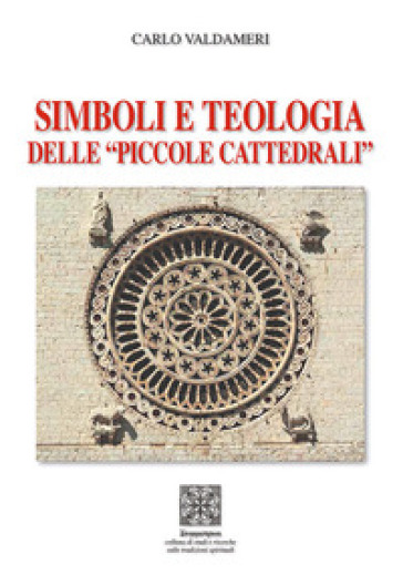 Simboli e teologia delle «piccole cattedrali» - Carlo Valdameri |