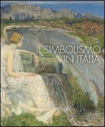 Simbolismo in Italia. Catalogo della mostra (Padova, 1 ottobre 2011-12 febbraio 2012). Ediz. illustrata (Il) - Fernando Mazzocca |