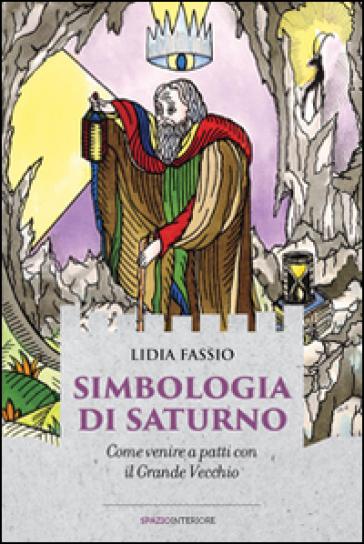Simbologia di Saturno. Come venire a patti con il grande vecchio - Lidia Fassio | Thecosgala.com
