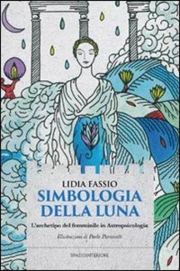 Simbologia della luna. L'archetipo del femminile in astropsicologia - Lidia Fassio | Jonathanterrington.com