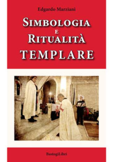 Simbologia e ritualità templare - Edgardo Marziani   Thecosgala.com