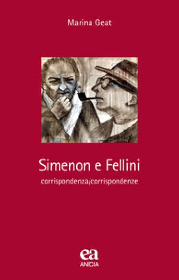 Simenon e Fellini. Corrispondenza/corrispondenze - Marina Geat |