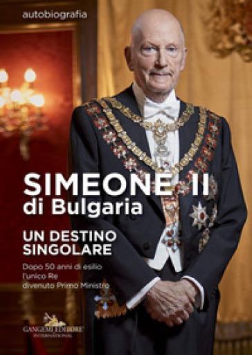 Simeone II di Bulgaria. Un destino singolare. Dopo 50 anni di esilio l'unico re divenuto primo ministro - Simeone II di Bulgaria  