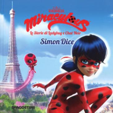 Simon Dice. Miraculous. Le storie di Ladybug e Chat Noir. Ediz. a colori