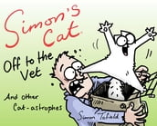 Simon s Cat: Off to the Vet . . . and Other Cat-astrophes