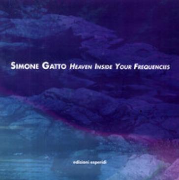 Simone Gatto. Heaven inside your frequencies