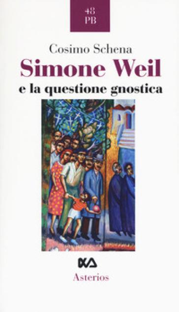 Simone Weil e la questione gnostica - Cosimo Schena   Thecosgala.com
