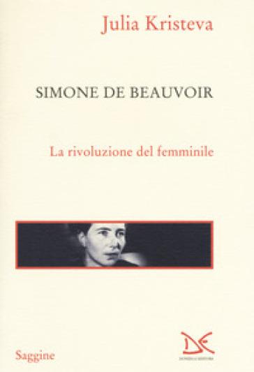 Simone de Beauvoir. La rivoluzione del femminile - Julia Kristeva pdf epub