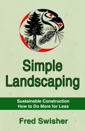 Simple Landscaping: Sustainable Construction, How to do More for Less