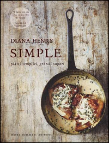 Simple. Piatti semplici, grandi sapori. Ediz. a colori - Diana Henry |