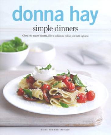 Simple dinners. Oltre 140 nuove ricette, idee e soluzioni veloci per tutti i giorni - Donna Hay | Thecosgala.com