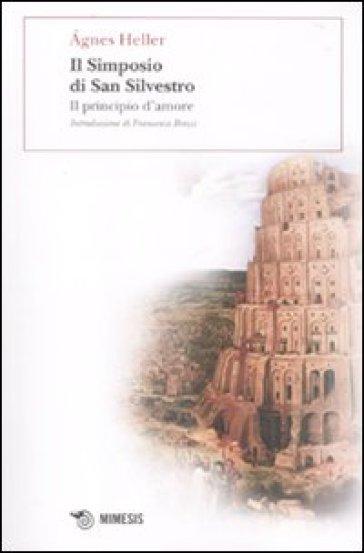 Simposio di San Silvestro. Il principio d'amore (Il) - Agnes Heller pdf epub