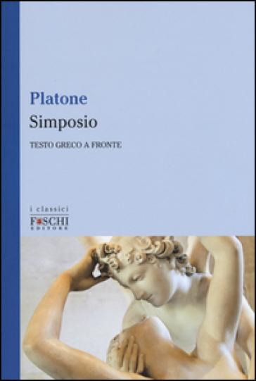 Simposio. Testo greco a fronte - Platone | Rochesterscifianimecon.com