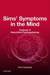 Sims  Symptoms in the Mind: Textbook of Descriptive Psychopathology E-Book