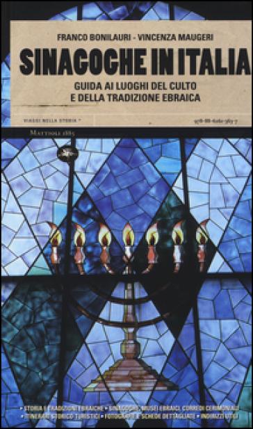 Sinagoghe in Italia. Guida ai luoghi del culto e della tradizione ebraica - Franco Bonilauri  