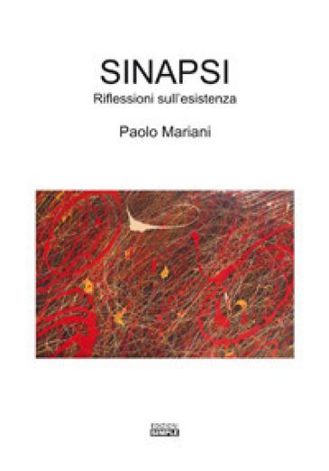 Sinapsi. Riflessioni sull'esistenza - Paolo Mariani | Jonathanterrington.com