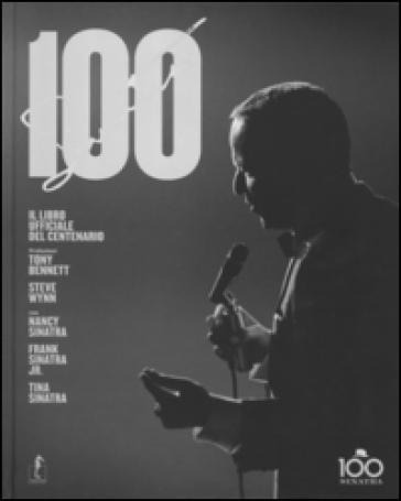 Sinatra 100. Il libro ufficiale del centenario - Charles Pignone |