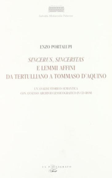 Sincerus, sinceritas e lemmi affini da Tertulliano a Tommaso d'Aquino. Un'analisi storico-semantica con annesso archivio lessicografico. Con CD-ROM - Enzo Portalupi |