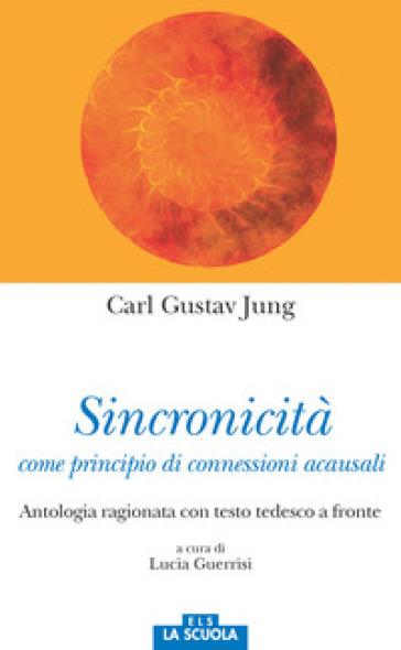 Sincronicità come principio di connessioni acausali. Antologia ragionata. Testo tedesco a fronte - Carl Gustav Jung |