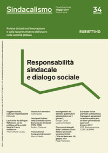 Sindacalismo. Rivista di studi sull'innovazione e sulla rappresentanza del lavoro nella società globale (2017). 34: Responsabilità sindacale e dialogo sociale (maggio)