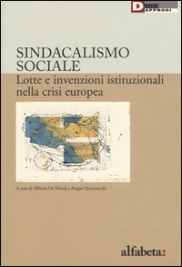 Sindacalismo sociale. Lotte e invenzioni istituzionali nella crisi europea - A. De Nicola | Thecosgala.com