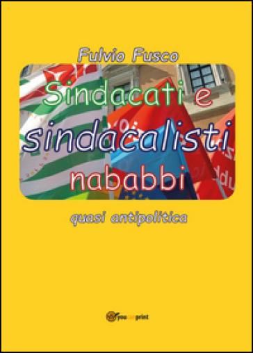 Sindacati e sindacalisti nababbi - Fulvio Fusco |