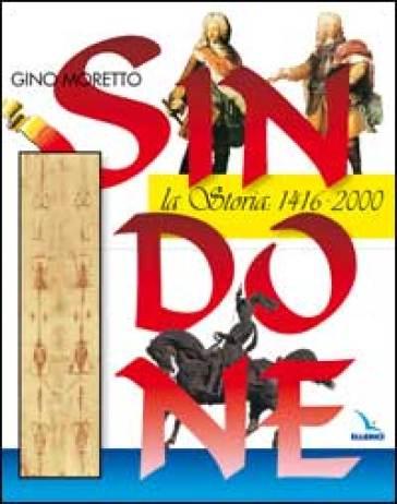 Sindone. La storia: 1416-2000 - Gino Moretto | Kritjur.org