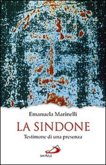 La Sindone. Testimone di una presenza - Emanuela Marinelli | Ericsfund.org