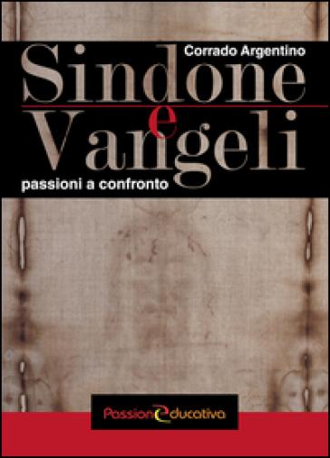 Sindone e Vangeli. Passioni a confronto - Corrado Argentino |