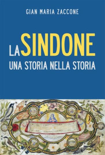 La Sindone. Una storia nella storia - Gian Maria Zaccone |