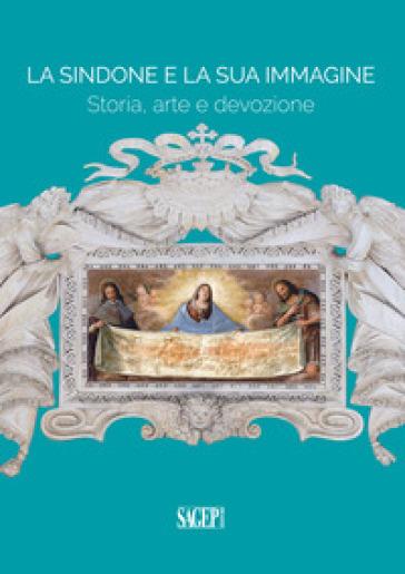 La Sindone e la sua immagine. Storia, arte e devozione - C. Arnaldi Di Balme   Thecosgala.com