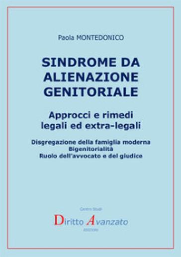 Sindrome da alienazione genitoriale. Approcci e rimedi legali ed extra-legali - Paola Montedonico |