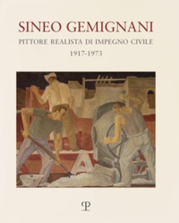 Sineo Gemignani: pittore realista di impegno civile 1917-1973 - M. Branca |